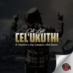 DJ Citi Lyts – Cel'Ukuthi ft. Gigi Lamayne, Touchline & Red Button
