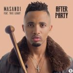 Masandi – After Party ft Thee Legacy