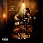 Big Zulu – Is'khali Samashinga 100Bars