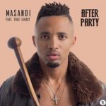 Masandi – After Party ft. Thee Legacy
