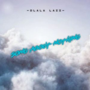 Dlala Lazz – Song About Nothing